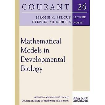 Mathematical Models in Developmental Biology (Courant Lecture Notes)