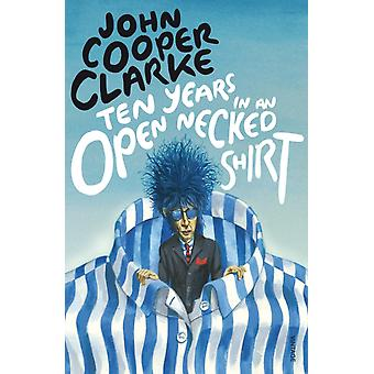 Ten Years in An Open Necked Shirt (Paperback) by Clarke John Cooper