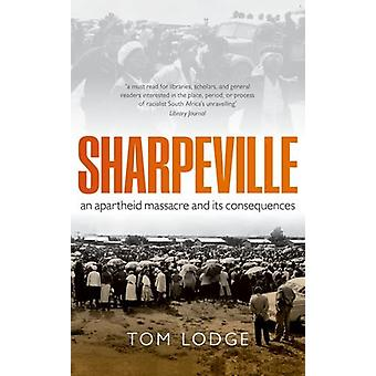 Sharpeville - An Apartheid Massacre and its Consequences by Tom Lodge