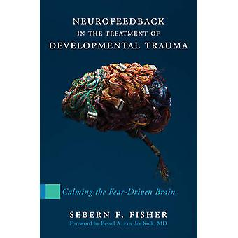 Neurofeedback in the Treatment of Developmental Trauma - Calming the F