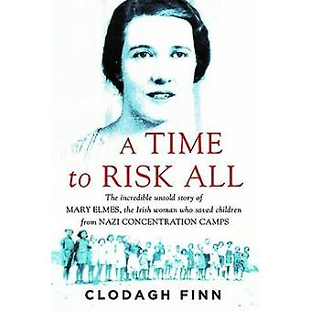 A Time to Risk All - The incredible untold story of Mary Elmes - the I