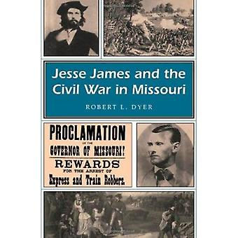 Jesse James and the Civil War in Missouri by Robert L. Dyer - 9780826