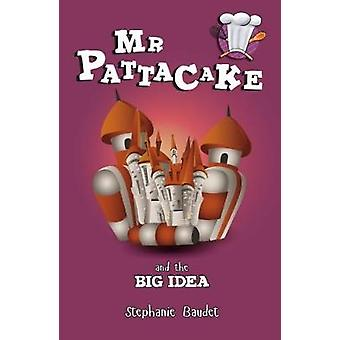 Mr Pattacake and the Big Idea by Stephanie Baudet - 9781782262435 Book