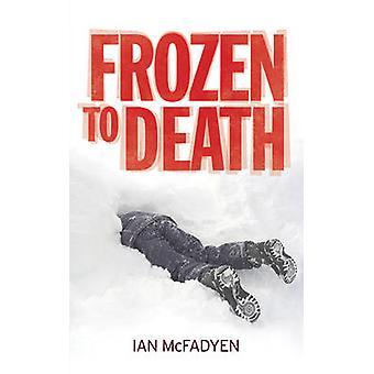 Frozen to Death by Ian McFadyen - 9781846245190 Book