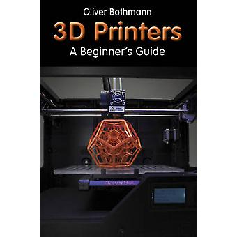 3D Printers - A Beginner's Guide by Oliver Bothmann - 9781854862747 Bo