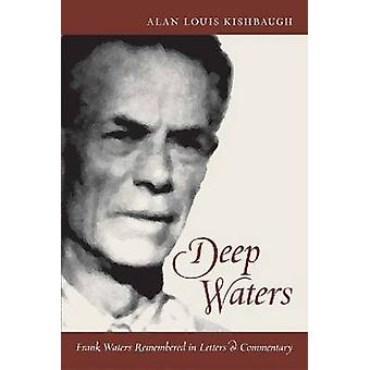 Deep Waters - Frank Waters Remembered in Letters and Commentary by Ala