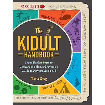 The Kidult Handbook - From Blanket Forts to Capture the Flag - a Grown