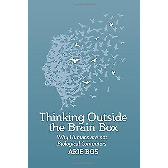 Thinking Outside the Brain Box - Why Humans Are Not Biological Compute