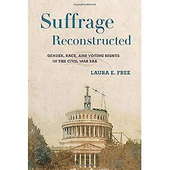 Suffrage reconstruit: Sexe, Race et droits de vote dans l'ère de la guerre civile