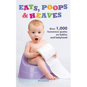 Eats, Poops & Heaves: Over 1,000 Humorous Quotes on Babies and Babyhood
