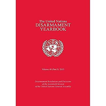 The United Nations Disarmament Yearbook 2015: Part I: Disarmament Resolutions and Decisions of the Seventieth...