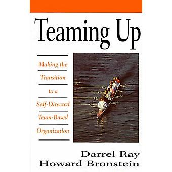 Teaming Up Making the Transition to a SelfDirected TeamBased Organization by Ray & Darrel