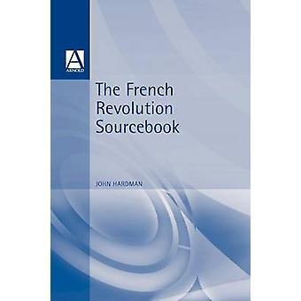The French Revolution Sourcebook by Hardman & John