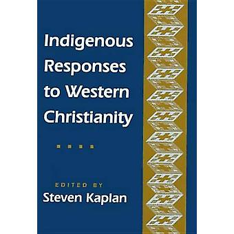Indigenous Responses to Western Christianity by Kaplan & Steven B.