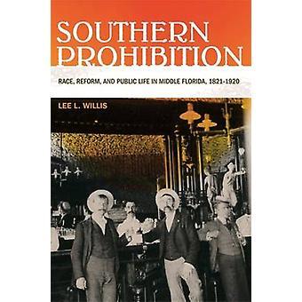 Sørlige forbud rase Reform og offentlige liv i midten Florida 18211920 av Willis & Lee