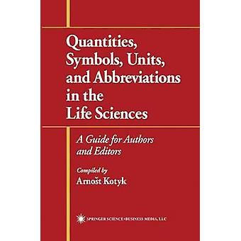 Quantities Symbols Units and Abbreviations in the Life Sciences  A Guide for Authors and Editors by Kotyk & Arnost