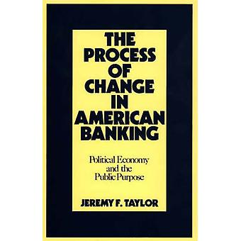 Förändringsarbetet i American Banking politisk ekonomi och offentliga ändamål av Taylor & Jeremy F.