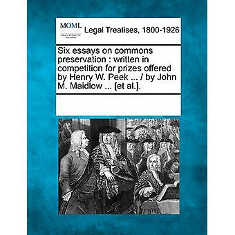 Six essays on commons preservation  written in competition for prizes offered by Henry W. Peek ...   by John M. Maidlow ... et al.. by Multiple Contributors & See Notes