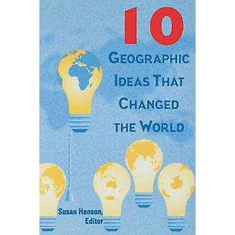10 Geographic Ideas That Changed the World by Hanson & Susan