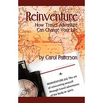 Reinventure How Travel Adventure Can Change Your Life by Patterson & Carol