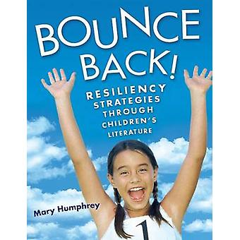 Bounce Back Resiliency Strategies Through Childrens Literature by Humphrey & Mary