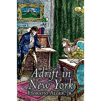 Adrift in New York by Horatio Alger Jr. Fiction Historical Action  Adventure by Alger & Jr. Horatio
