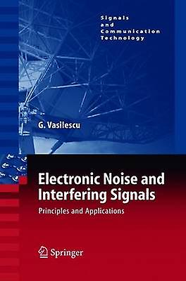 Electronic Noise and Interfering Signals  Principles and Applications by Vasilescu & Gabriel