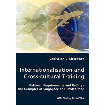 Internationalisation and Crosscultural Training  Between Requirements and Reality  The Examples of Singapore and Switzerland by Kirschner & Christian V