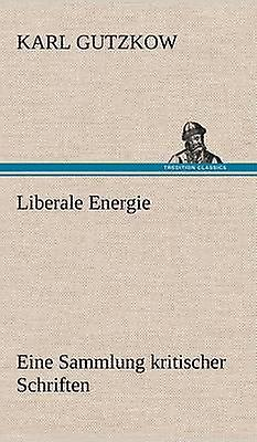 Liberale Energie by Gutzkow & Karl