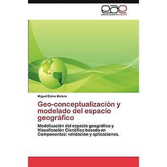 Geoconceptualizacin y Modelado del Espacio Geogrfico Calvo Melero Miguel