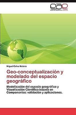 Geoconceptualizacin y modelado del espacio geogrfico by Calvo Melero Miguel
