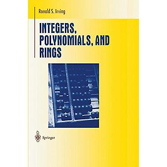 Integers - Polynomials - and Rings - A Course in Algebra by Integers -