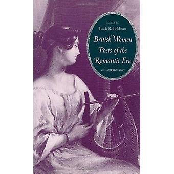 British Women Poets of the Romantic Era - An Anthology by Paula R. Fel