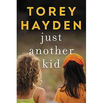 Just Another Kid - The True Story of Six Children Impossible to Reach