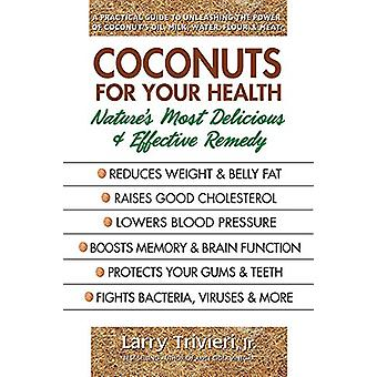 Coconuts for Your Health - Nature'S Most Delicious & Effective Remedy