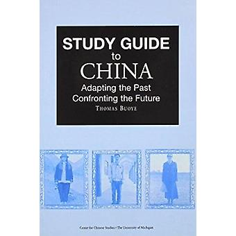 Study Guide to China - Adapting the Past - Confronting the Future by T