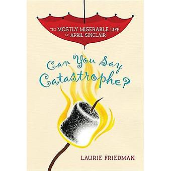 #1 Can You Say Catastrophe? by Laurie Friedman - 9781467709415 Book