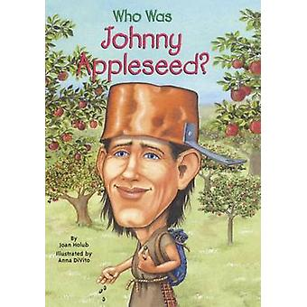 Who Was Johnny Appleseed? by Joan Holub - Anna DiVito - 9781417738809