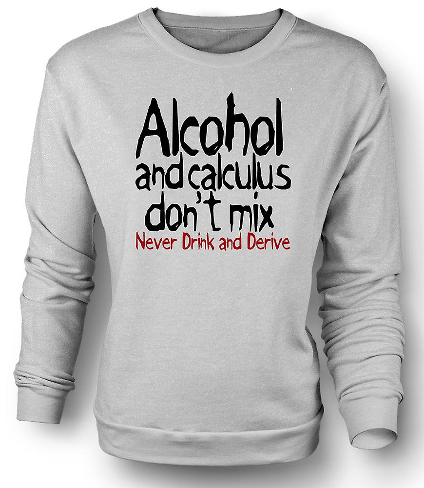 Mens Sweatshirt Alcohol and calculus don't mix. Never drink and derive