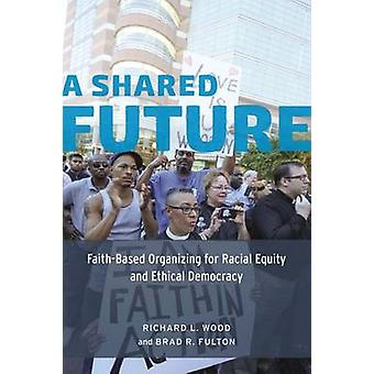 A Shared Future - Faith-Based Organizing for Racial Equity and Ethical