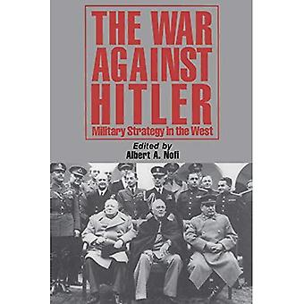 War Against Hitler : Military Strategy in the West