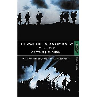 The War The Infantry Knew  19141919 by J C Dunn