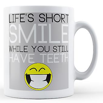 Decorative Writing Lifes Short Smile While You Still Have Teeth - Printed Mug