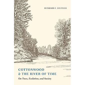 Cottonwood and the River of Time - On Trees - Evolution - and Society