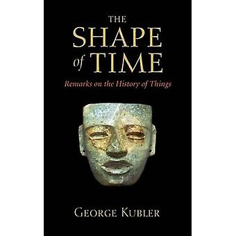 The Shape of Time - Remarks on the History of Things (Revised edition)
