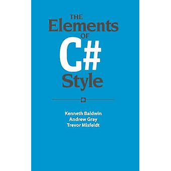 The Elements of C# Style by Kenneth Baldwin - Andrew J. Gray - Trevor