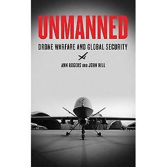 Obemannad - Drone krig och Global säkerhet av Ann Rogers - John Hill