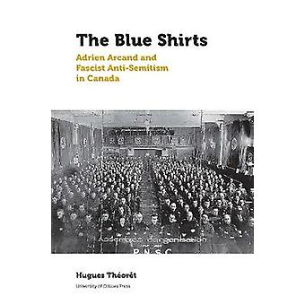 The Blue Shirts - Adrien Arcand and Fascist Anti-Semitism in Canada by