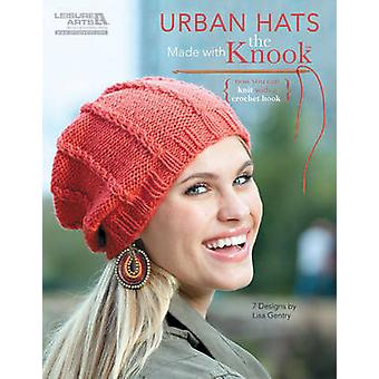 Urban Hats Made with the Knook by Lisa Gentry - 9781464701948 Book