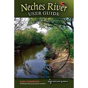 Neches River User Guide by Gina Donovan - Stephen D. Lange - Adrian F